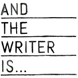 And the Writer Is…