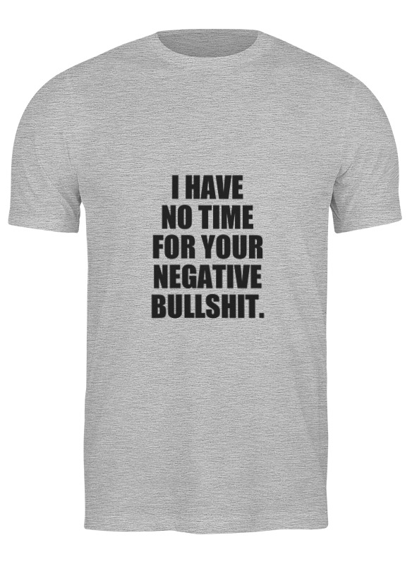 Printio Футболка классическая I have no time for your negative bullshit