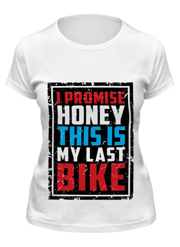 Printio Футболка классическая I promise honey this is my last bike