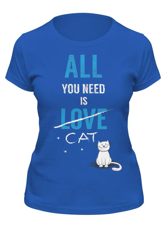 Printio Футболка классическая Все, что вам нужно, это кот.