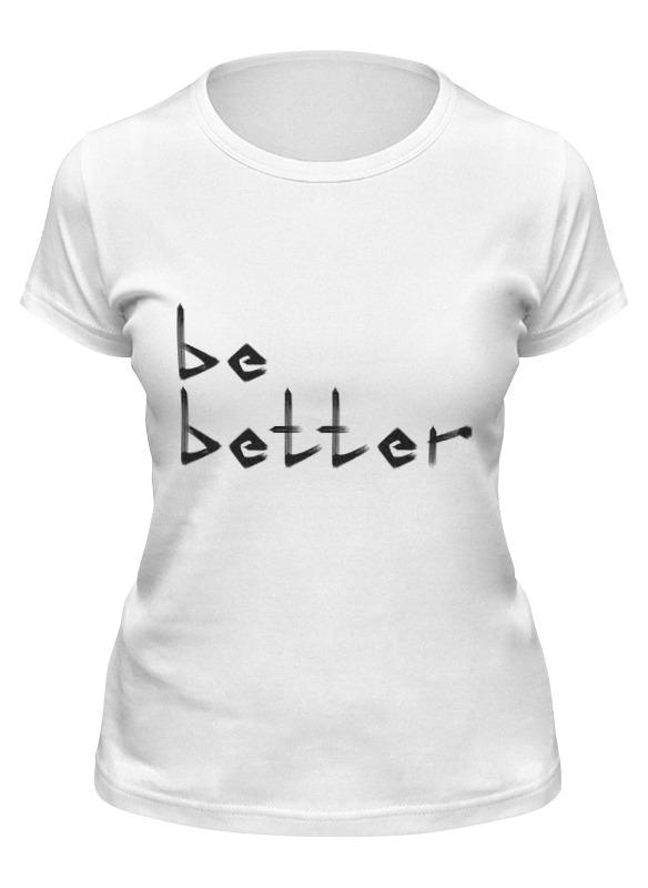 Фото - Printio Футболка классическая Be better printio сумка be better
