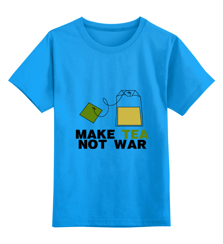 printio make tea not war Printio Детская футболка классическая унисекс Make tea not war