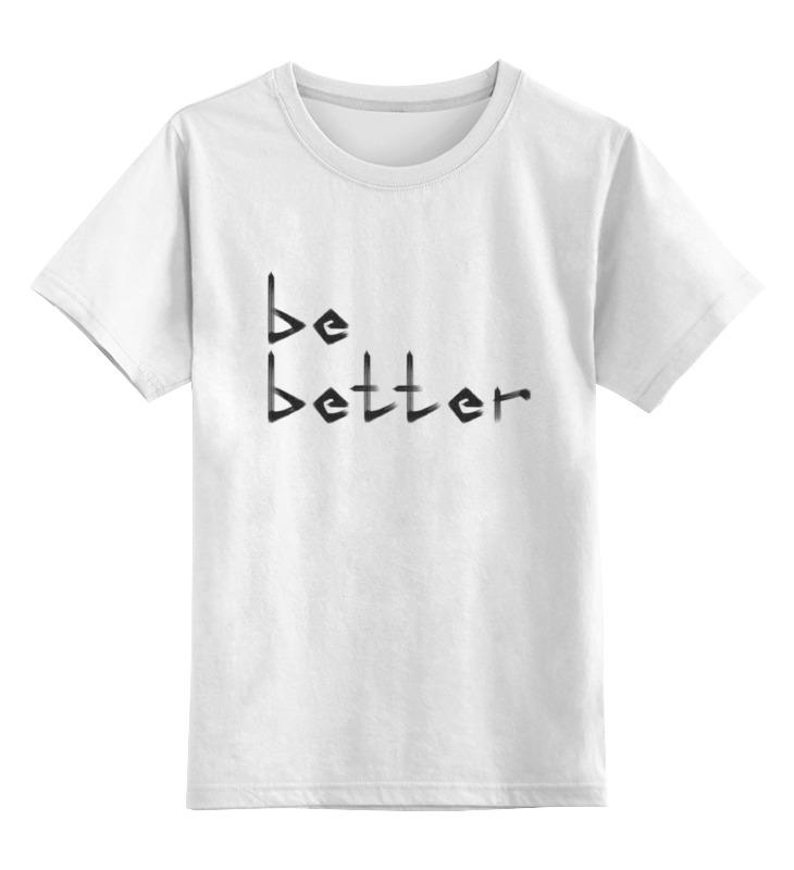 Фото - Printio Детская футболка классическая унисекс Be better printio сумка be better
