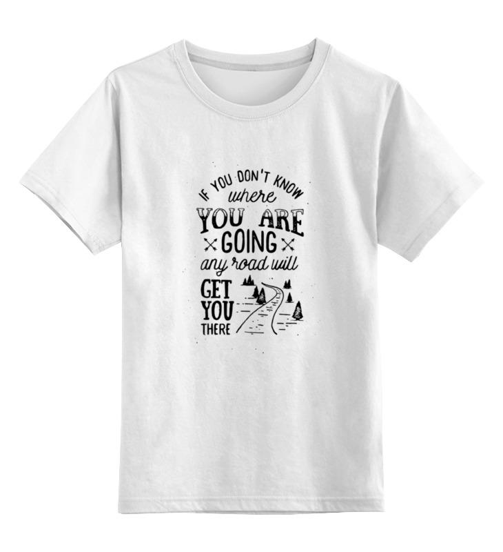 Printio Детская футболка классическая унисекс If you don't know where you are going