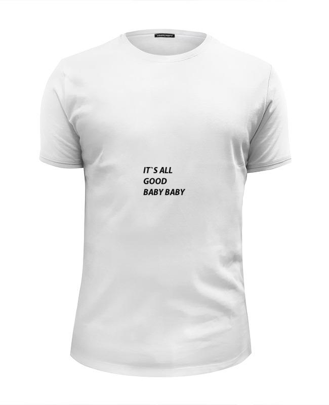 Printio Футболка Wearcraft Premium Slim Fit It`s all good printio it s all good