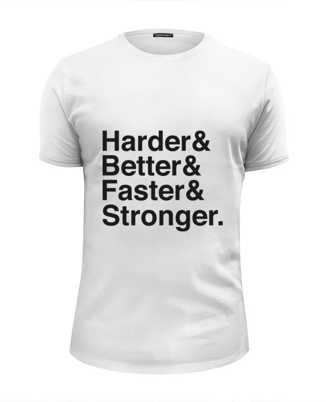 Printio Футболка Wearcraft Premium Slim Fit Harder, better, faster, stronger