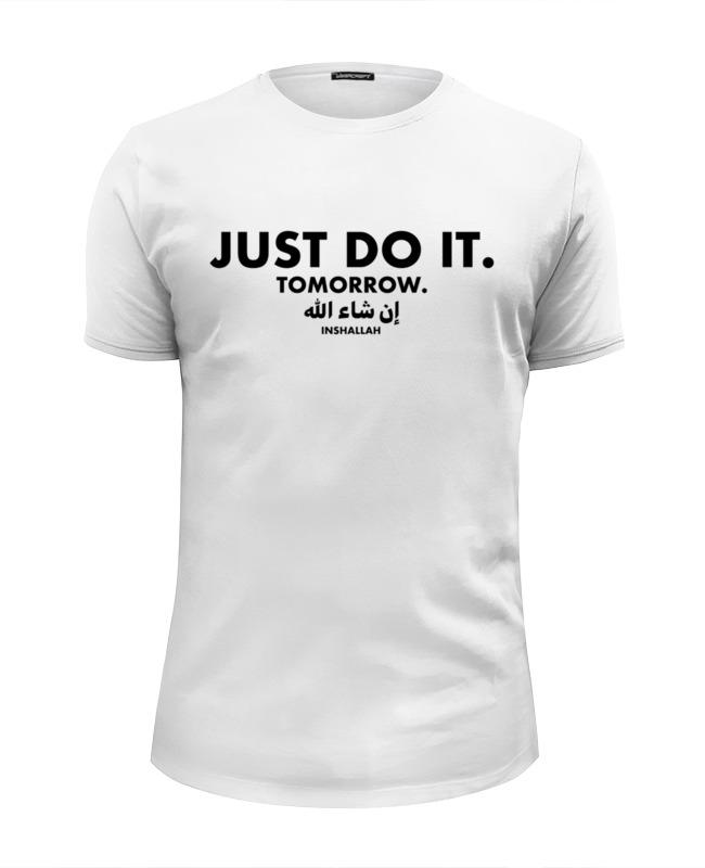 Printio Футболка Wearcraft Premium Slim Fit Just do it! tomorrow! inshallah! printio футболка wearcraft premium slim fit да всем