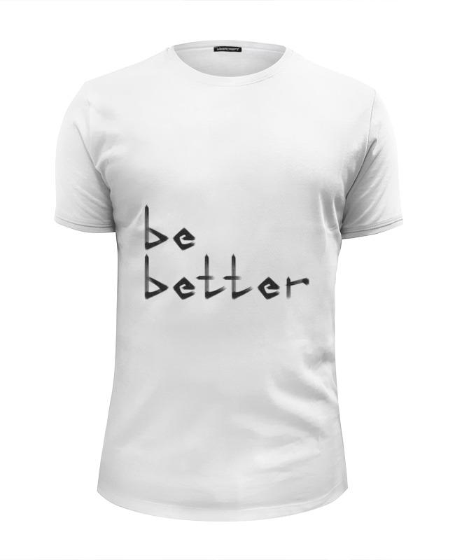 Фото - Printio Футболка Wearcraft Premium Slim Fit Be better printio сумка be better